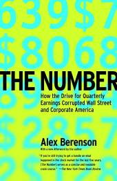 The Number: How the Drive for Quarterly Earnings Corrupted Wall Street and Corporate America