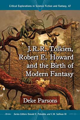 J R R Tolkien Robert E Howard And The Birth Of Modern Fantasy