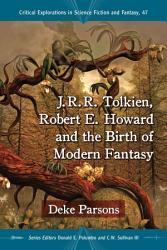 J R R Tolkien Robert E Howard And The Birth Of Modern Fantasy Book PDF