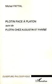 Plotin face à Platon: Suivi de Plotin chez Augustin et Farâbî