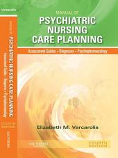 Manual of Psychiatric Nursing Care Planning: Assessment Guides, Diagnoses, Psychopharmacology, Edition 4