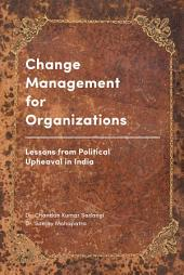 Change Management for Organizations: Lessons from Political Upheaval in India