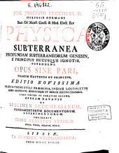 Joh. Joachimi Beccheri ... Physica subterranea, profundam subterraneorum genesin e principiis hucusque ignotis, ostendens ...