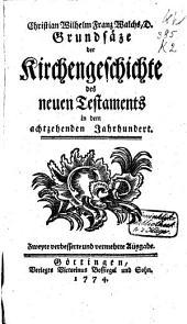Christian Wilhelm Franz Walchs ... Grundsäze der Kirchengeschichte des neuen Testaments in dem achtzehenden Jahrhundert
