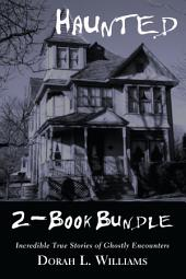 Haunted — Incredible True Stories of Ghostly Encounters 2-Book Bundle: Haunted / Haunted Too