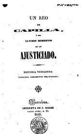 Un Reo en capilla, ó sea, Ultimos momentos de un ajusticiado: historia verdadera traducida libremente del italiano