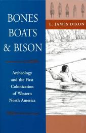 Bones, Boats & Bison: Archeology and the First Colonization of Western North America
