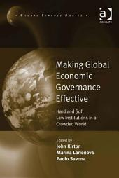 Making Global Economic Governance Effective: Hard and Soft Law Institutions in a Crowded World