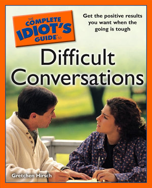 The Complete Idiot s Guide to Difficult Conversations