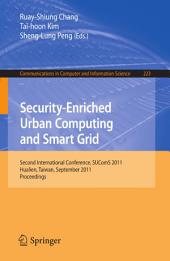 Security-Enriched Urban Computing and Smart Grid: Second International Conference, SUComS 2011, Hualien, Taiwan, September 21-23, 2011. Proceedings