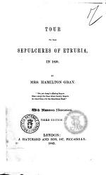 Tour to the Sepulchres of Etruria in 1839 with Numerous Illustrations by Mrs. Hamilton Gray