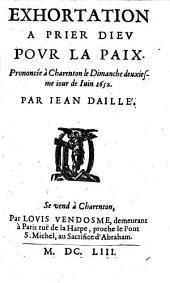 Exhortation à prier Dieu pour la paix: Prononcée à Charenton, le dimanche deuxiesme jour de juin 1652