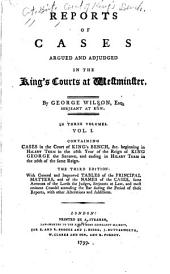 Reports of the Cases Argued and Adjudged in the King's Courts at Westminster. [1742-1774]: Cases in the Court of King's bench, 1742-1753