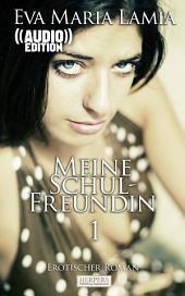 Meine Schulfreundin 1 - Erotischer Roman (( Audio )): Edition Edelste Erotik - Buch & Hörbuch