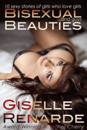 Bisexual Beauties: 10 Sexy Stories of Girls Who Love Girls… and Guys!