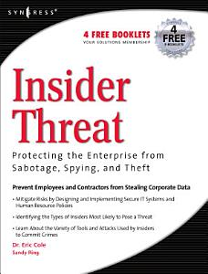 Insider Threat  Protecting the Enterprise from Sabotage  Spying  and Theft Book