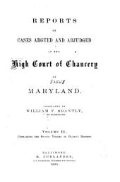 Reports of Cases Argued and Adjudged in the High Court of Chancery of Maryland: 1811-1832 : Containing the First -third Volume of Bland's Reports, Volume 2