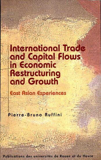 International Trade and Capital Flows in Economic Restructuring and Growth  East Asian experiences PDF