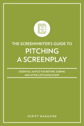 Pitching a Screenplay: Essential Advice for Before, During and After a Pitching Event