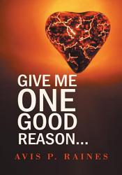 Give Me One Good Reason  Book PDF