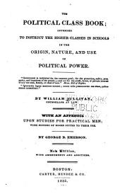 The Political Class Book: Intended to Instruct the Higher Classes in Schools in the Origin, Nature, and Use of Political Power...