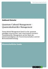 Quantum Cultural Management - Quantenkulturelles Management: Transcultural Management based on the quantum paradigm, neuroscience and consciousness research - Transkulturelles Management auf der Basis des Quantenparadigmas, der Neurowissenschaften und der Bewusstseinsforschung
