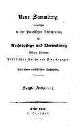 Neue Sammlung sämmtlicher in der Preußischen Rheinprovinz für Rechtspflege und Verwaltung Geltung habenden preußischen Gesetze und Verordnungen: Band 6