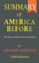Summary of America Before Graham Hancock - The Key to Earth's Lost Civilization