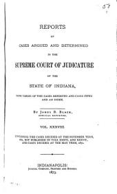 Reports of Cases Argued and Determined in the Supreme Court of Judicature of the State of Indiana: Volume 38