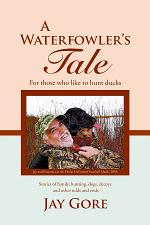 A Waterfowler's Tale: For Those Who Like to Hunt Ducks