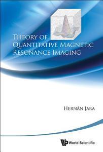 Theory of Quantitative Magnetic Resonance Imaging