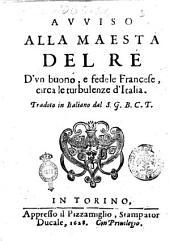 Auuiso alla maestà de rè d'vn buono, e fedele Francese, circa le turbulenze d'Italia. Tradotto in italiano dal S.G.B.C.T