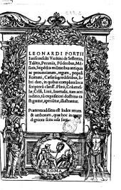Leonardi Portii ... De Sestertio, Talentis, Pecuniis, Ponderibus, Mensuris, Stipendiis militaribus antiquis ac prouinciarum, regum, populi Romani, Cæsarumque redditibus, libri duo ..