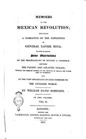 Memoirs of the Mexican Revolution; Including a Narrative of the Expedition of General Xavier Mina. To which are Annexed Some Observations on the Practicability of Opening a Commerce Between the Pacific and Atlantic Oceans Through the Mexican Isthmus, in the Province of Oaxaca, and at the Lake of Nicaragua; and on the Vast Importance of Such Commerce to the Civilized World. By William Davis Robinson. In Two Volumes. Vol. 1. [- 2.]: Volume 2