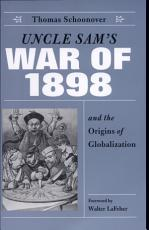 Uncle Sam s War of 1898 and the Origins of Globalization PDF