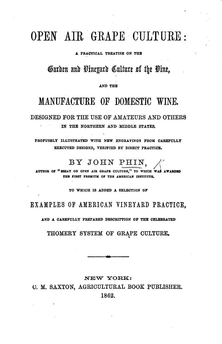 Open air Grape Culture: a practical treatise on the garden and vineyard culture of the vine ... To which is added a selection of examples of American vineyard practice, etc