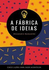A Fábrica De Ideias