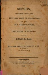 A Sermon, Preached May 4, 1806, the Last Time of Assembling in the Old Meeting-house in the First Parish, Newbury