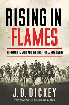 Rising in Flames  Sherman s March and the Fight for a New Nation