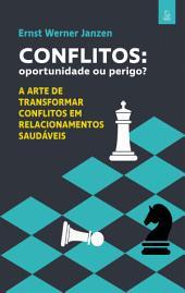 Conflitos: oportunidade ou perigo?: A arte de transformar conflitos em relacionamentos saudáveis, Edição 2