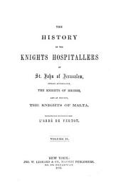 The History of the Knights Hospitallers of St. John of Jerusalem: Styled Afterwards, the Knights of Rhodes, and at Present, the Knights of Malta, Volume 2