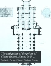 The antiquities of the priory of Christ-church, Hants, by B. Ferrey, the literary part by E.W. Brayley
