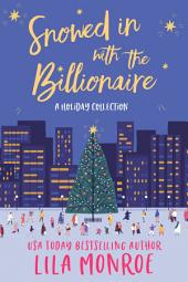 Snowed in with the Billionaire: A Holiday Collection