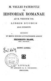 M. Vellei Paterculi ex historiae romanae: ad M. Vinicium cos. libris duobus quae supersunt