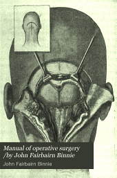 Manual of operative surgery /by John Fairbairn Binnie