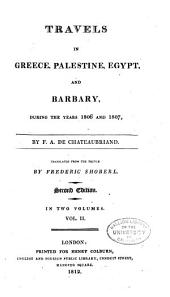 Travels in Greece, Palestine, Egypt, and Barbary During the Years 1806 and 1807 /c by F.A. de Chateaubriand ; Translated from the French by Frederic Shoberl: Volume 2
