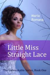 Little Miss Straight Lace: Book One of the Unbreakable Series (Romantic Suspense Books)