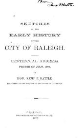 Sketches of the Early History of the City of Raleigh: Centennial Address, Fourth of July, 1876, Volume 1, Issue 2