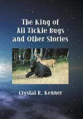 The King of All Tickle Bugs and Other Stories