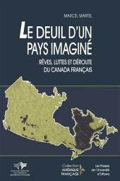 Le deuil d'un pays imaginé: rêves, luttes et déroute du Canada français : les rapports entre le Québec et la francophonie canadienne, 1867-1975